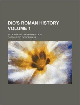 Dio's Roman History Volume 1; With an English Translation