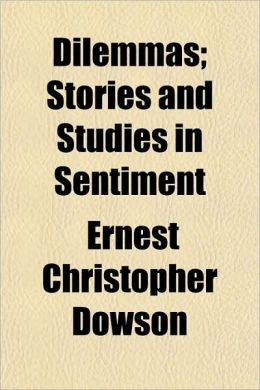 Dilemmas; Stories and Studies in Sentiment