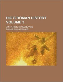 Dio's Roman History Volume 3; With an English Translation