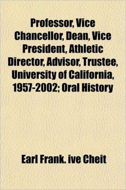 Professor, Vice Chancellor, Dean, Vice President, Athletic Director, Advisor, Trustee, University of California, 1957-2002; Oral History