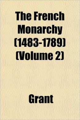 The French Monarchy (1483-1789) (Volume 2)