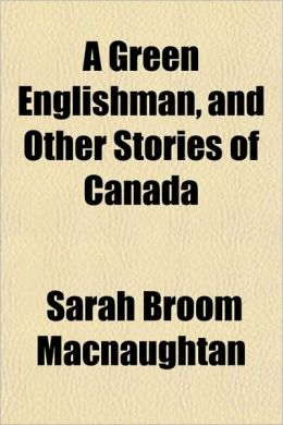A Green Englishman, and Other Stories of Canada
