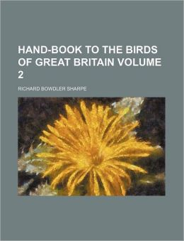 Hand-Book to the Birds of Great Britain Volume 2