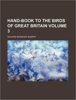 Hand-Book to the Birds of Great Britain Volume 3
