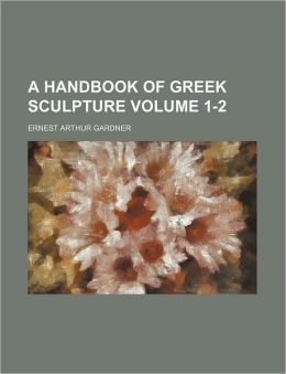 A Handbook of Greek Sculpture Volume 1-2