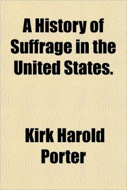A History of Suffrage in the United States.