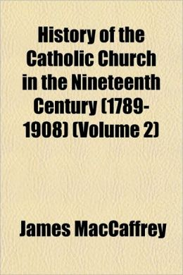History of the Catholic Church in the Nineteenth Century (1789-1908) (Volume 2)