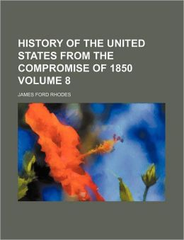 History of the United States from the Compromise of 1850 Volume 8