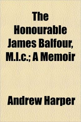 The Honourable James Balfour, M.L.C.; A Memoir