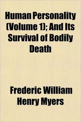 Human Personality (Volume 1); And Its Survival of Bodily Death