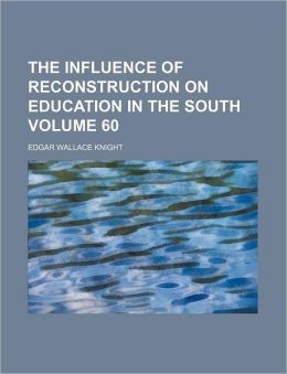The Influence of Reconstruction on Education in the South Volume 60