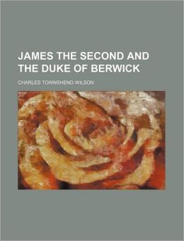 James the Second and the Duke of Berwick