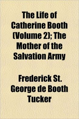 The Life of Catherine Booth: The Mother of the Salvation Army (Vol 2) Frederick St. George de Booth Tucker