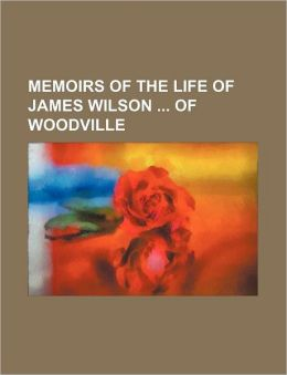 Memoirs of the Life of James Wilson of Woodville