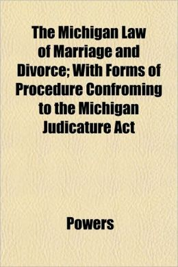 The Michigan Law of Marriage and Divorce; With Forms of Procedure Confroming to the Michigan Judicature ACT