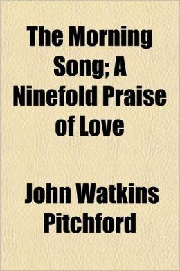 The Morning Song; A Ninefold Praise of Love