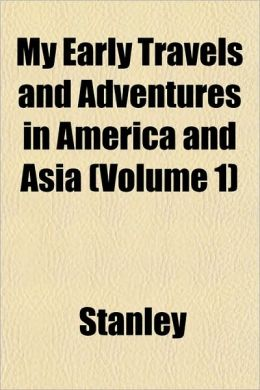 My Early Travels and Adventures in America and Asia (Volume 1)
