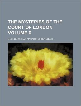 The Mysteries of the Court of London Volume 6