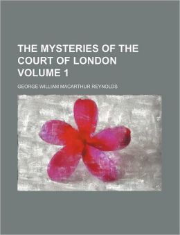 The Mysteries of the Court of London Volume 1