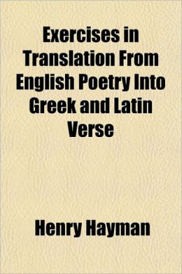 Exercises in Translation from English Poetry Into Greek and Latin Verse