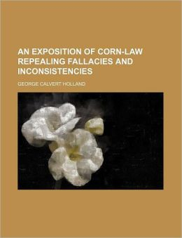 An Exposition of Corn-Law Repealing Fallacies and Inconsistencies