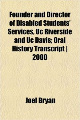 Founder and Director of Disabled Students' Services, Uc Riverside and Uc Davis; Oral History Transcript - 2000