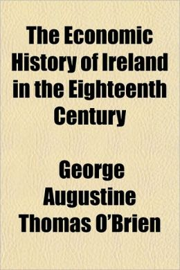 The Economic History of Ireland in the Eighteenth Century