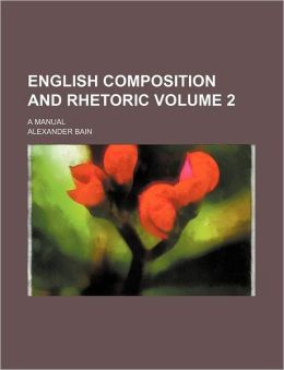 English Composition and Rhetoric Volume 2; A Manual