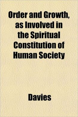 Order and Growth, as Involved in the Spiritual Constitution of Human Society