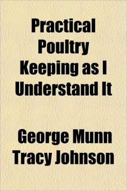 Practical Poultry Keeping as I Understand It