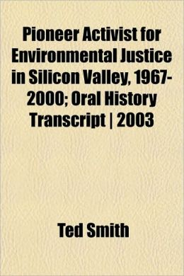 Pioneer Activist for Environmental Justice in Silicon Valley, 1967-2000; Oral History Transcript - 2003
