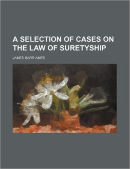 A Selection of Cases on the Law of Suretyship