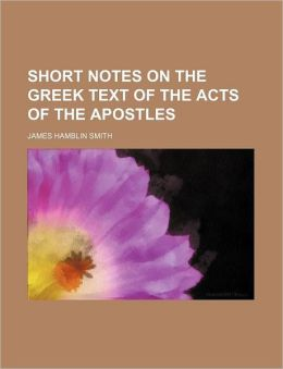 Short Notes on the Greek Text of the Acts of the Apostles