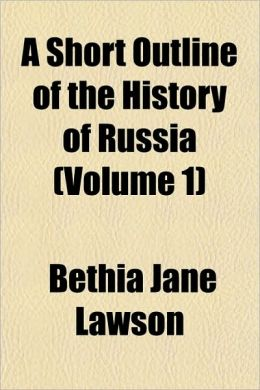 A Short Outline Of The History Of Russia (Volume 1)