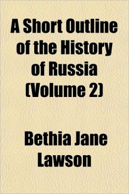 A Short Outline Of The History Of Russia (Volume 2)
