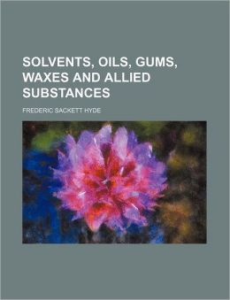 Solvents, Oils, Gums, Waxes and Allied Substances