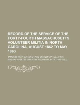 Record of the Service of the Forty-Fourth Massachusetts Volunteer Militia in North Carolina, August 1862 to May 1863