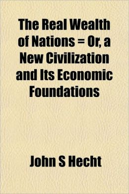 The Real Wealth of Nations = Or, a New Civilization and Its Economic Foundations