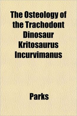 The Osteology of the Trachodont Dinosaur Kritosaurus Incurvimanus
