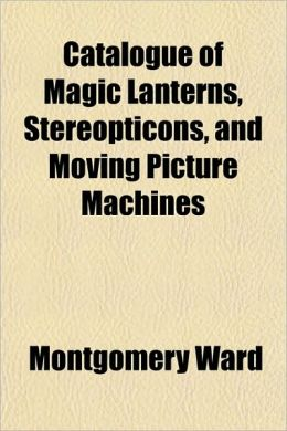 Catalogue of Magic Lanterns, Stereopticons, and Moving Picture Machines
