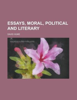 Essays, Moral, Political and Literary (Volume 1)