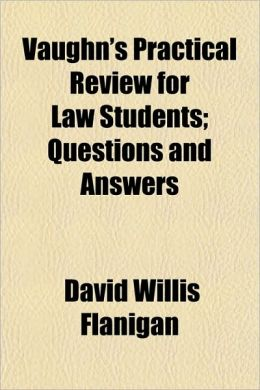 Vaughn's Practical Review for Law Students; Questions and Answers