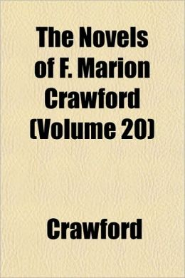 The Novels of F. Marion Crawford (Volume 20)