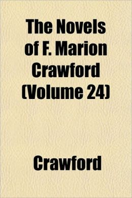 The Novels of F. Marion Crawford (Volume 24)