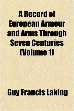 A Record of European Armour and Arms Through Seven Centuries (Volume 1)