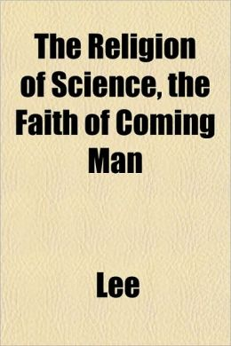 The Religion of Science, the Faith of Coming Man