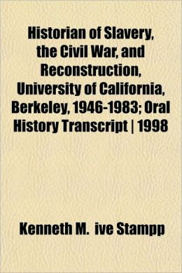 Historian of Slavery, the Civil War, and Reconstruction, University of California, Berkeley, 1946-1983; Oral History Transcript - 1998