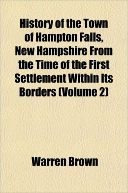 History of the Town of Hampton Falls, New Hampshire from the Time of the First Settlement Within Its Borders (Volume 2)
