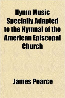 Hymn Music Specially Adapted to the Hymnal of the American Episcopal Church