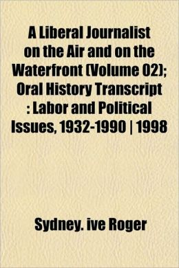A Liberal Journalist on the Air and on the Waterfront (Volume 02); Oral History Transcript: Labor and Political Issues, 1932-1990 - 1998